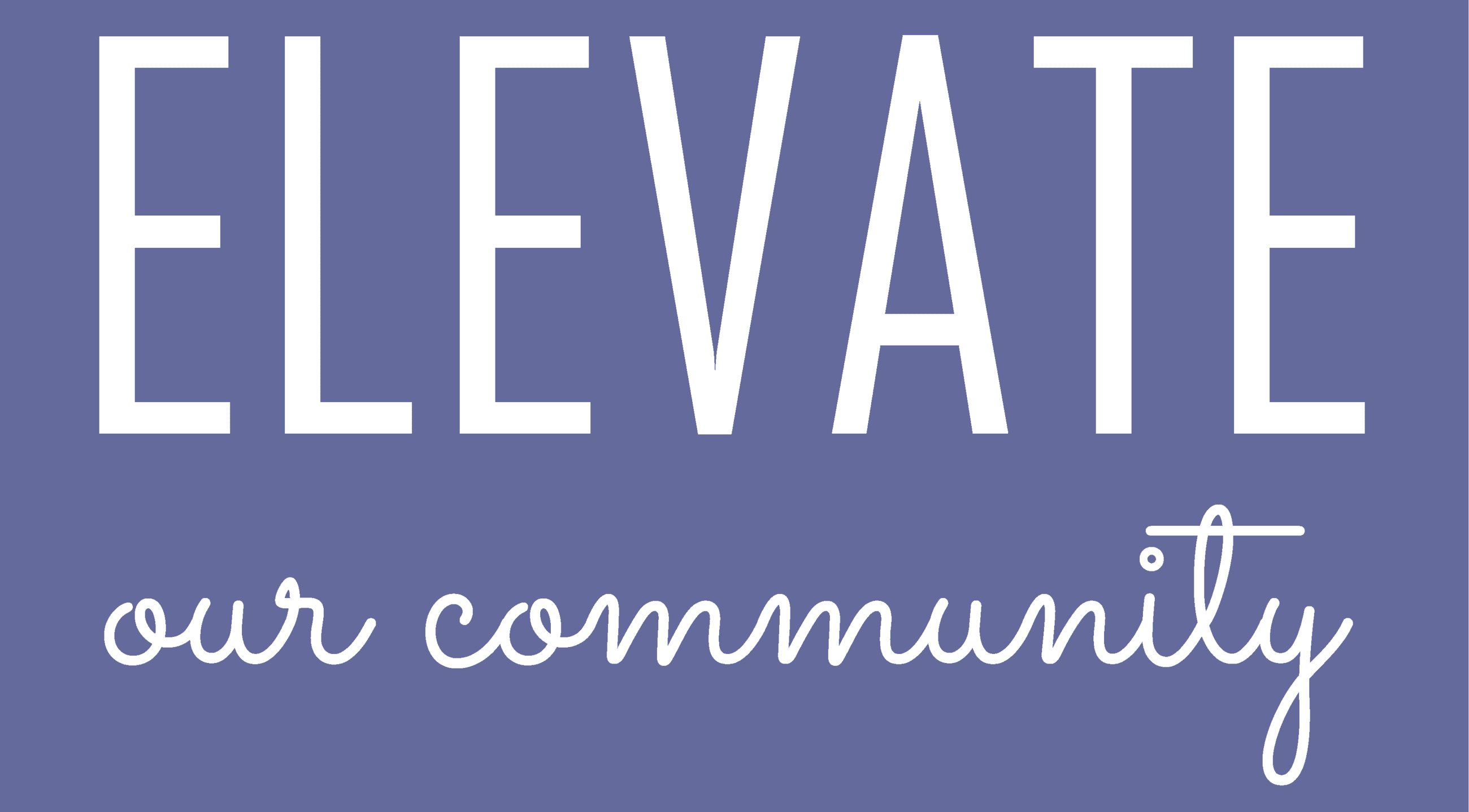 Elevate Our Community_White_Purple Background